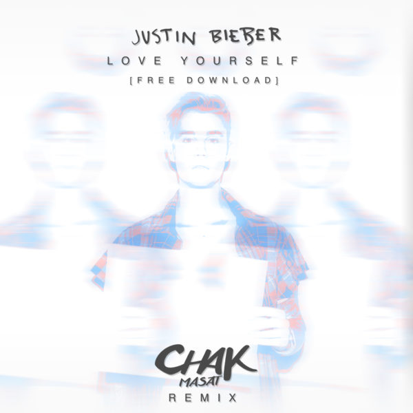 Justin Bieber – Love Yourself (Chak Masat Remix)